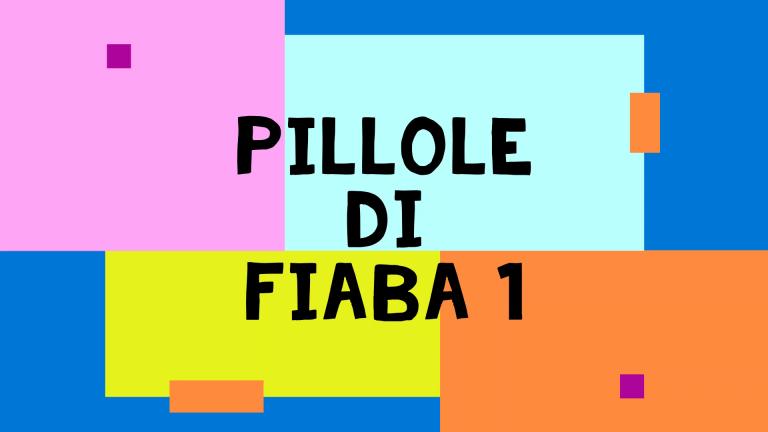 Pillole di Fiaba – 1
