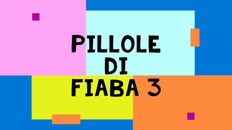 Pillole di Fiaba – 3