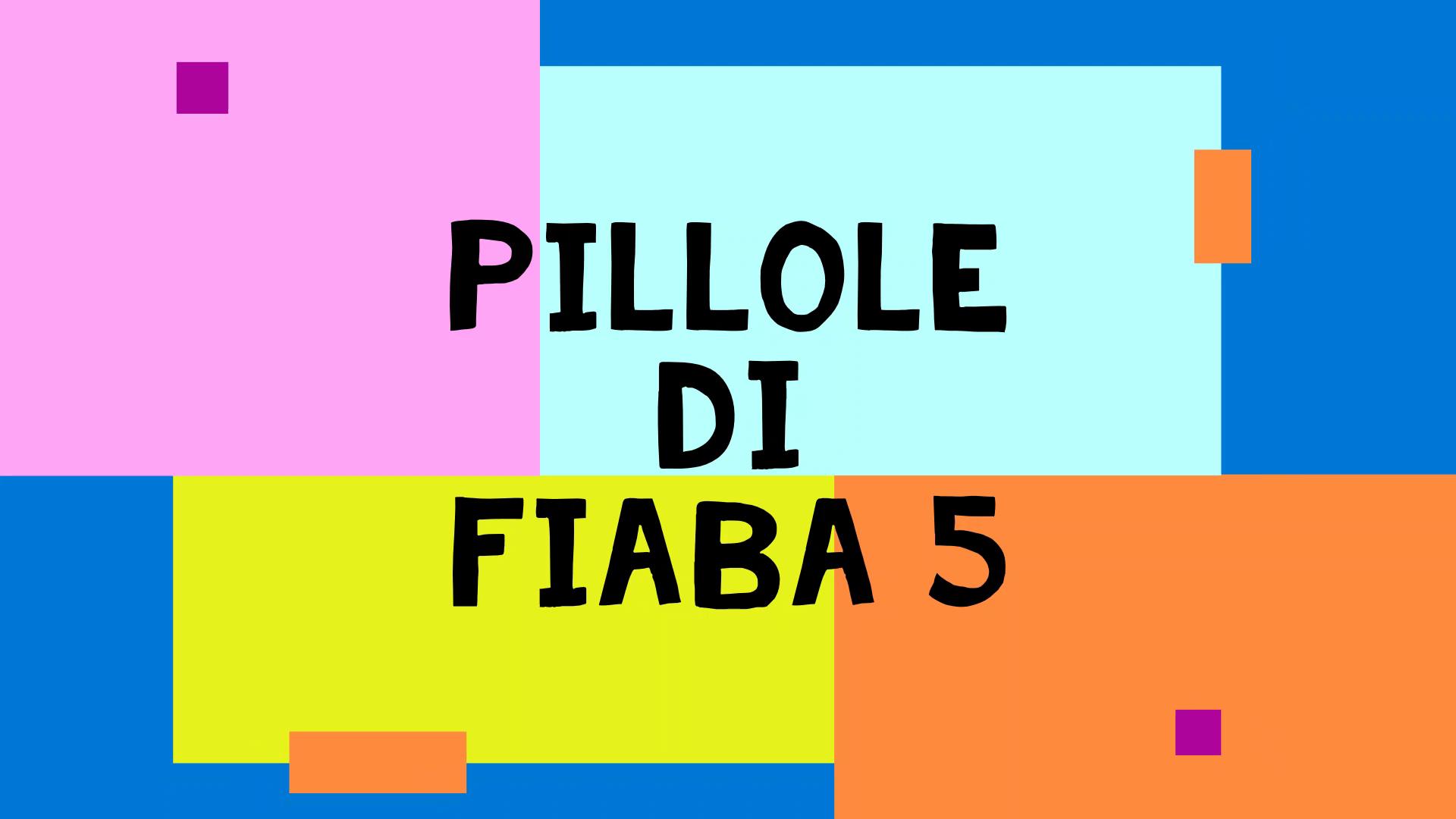 Pillole di Fiaba – 5
